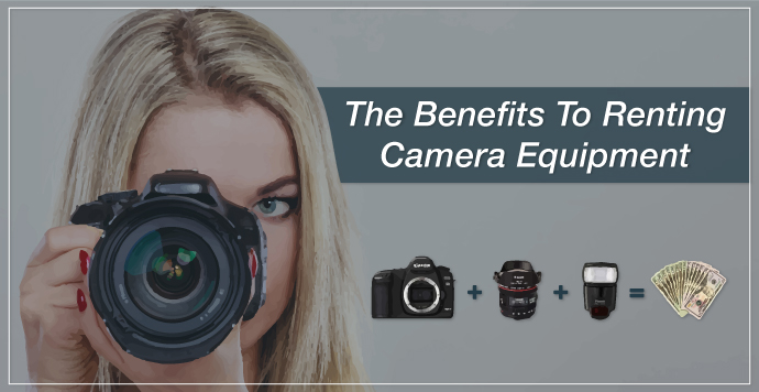 The Benefits To Renting Camera Equipment