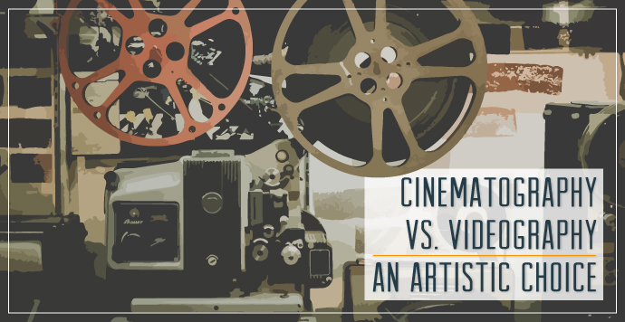 Cinematography vs. Videography, an Artistic Choice